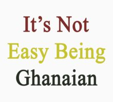 It's Not Easy Being Ghanaian  by supernova23