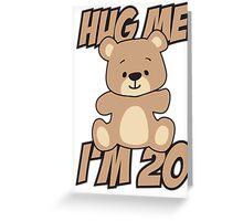 Hug me I'm 20 Greeting Card