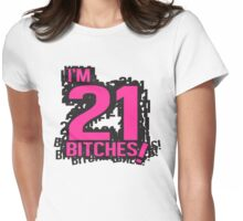 I'm 21 bitches Womens Fitted T-Shirt