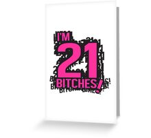 I'm 21 bitches Greeting Card