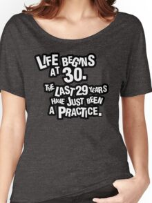 Life begins at 30. The last 29 years have just been a practice Women's Relaxed Fit T-Shirt