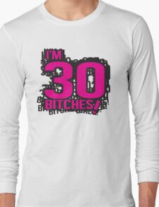 I'm 30 bitches Long Sleeve T-Shirt