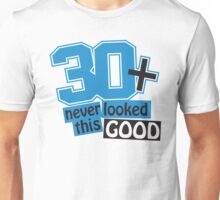30 and never looked this good Unisex T-Shirt