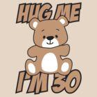 Hug me I'm 30 by nektarinchen