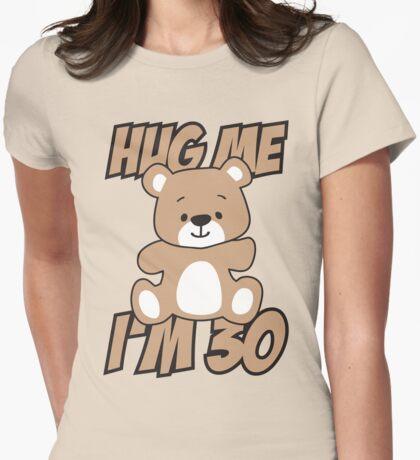 Hug me I'm 30 Womens Fitted T-Shirt