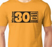 Who knew 30 could look this good Unisex T-Shirt