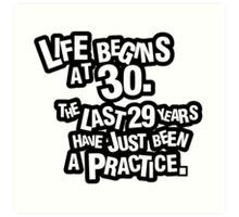 Life begins at 30. The last 29 years have just been a practice Art Print