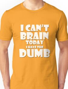 i Cant Brain Today..I have the Dumb Unisex T-Shirt