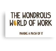 The Wondrous World of Work (No Pics) Canvas Print