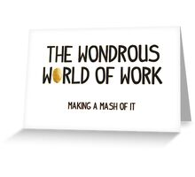 The Wondrous World of Work (No Pics) Greeting Card