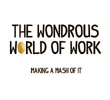 The Wondrous World of Work (No Pics) Photographic Print