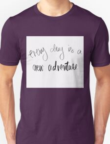 Every Day Is A New Adventure  Unisex T-Shirt