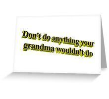 Dont Do Anything Your Grandma Wouldn't Do Greeting Card
