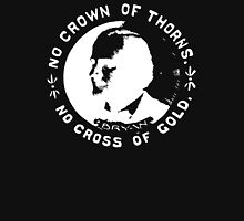 William Jennings Bryan No Cross of Gold No Crown of Thorns Unisex T-Shirt