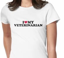 I love my veterinarian Womens Fitted T-Shirt