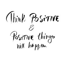 Think Positive and Positive Things Will Happen Photographic Print