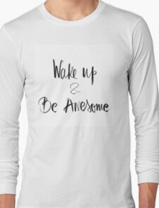 Wake Up and Be Awesome Long Sleeve T-Shirt