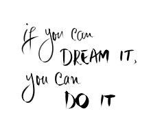If You Can Dream It, You Can Do It Photographic Print