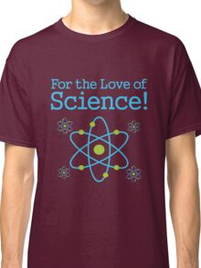 For the Love of Science Atom Classic T-Shirt