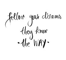 Follow Your Dreams, They Know The Way Photographic Print