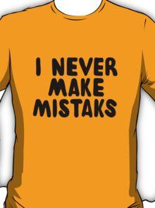 I Never Make Mistaks T-Shirt