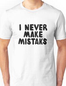 I Never Make Mistaks Unisex T-Shirt