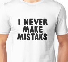 I Never Make Mistaks Unisex T-Shirt