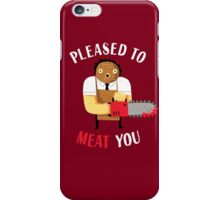 Pleased To Meat You iPhone Case/Skin
