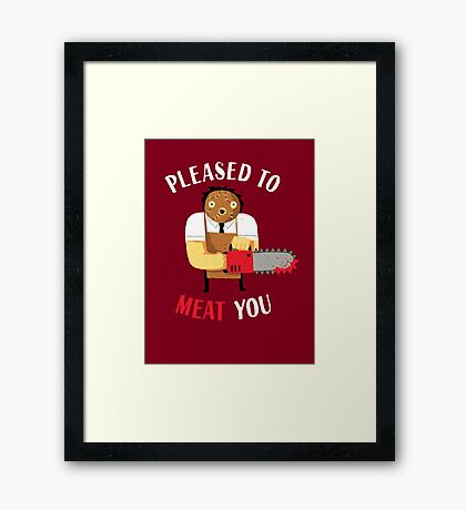 Pleased To Meat You Framed Print