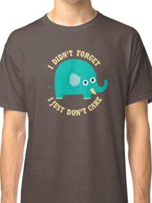 An Elephant Never Cares Classic T-Shirt