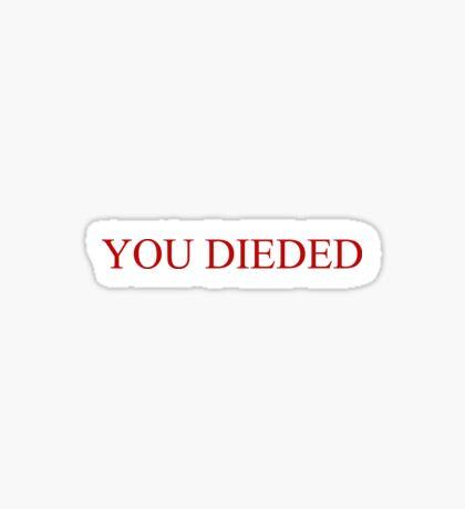 You dieded Sticker