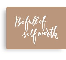 Be Full of Self Worth - Hand Lettering Design Canvas Print