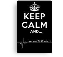 Keep calm and... ok, not THAT calm! Canvas Print