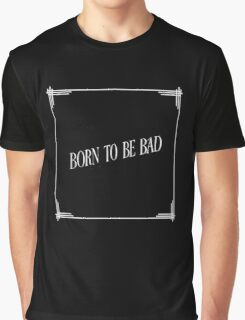 Born to be bad Graphic T-Shirt