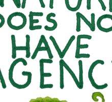 Nature Does Not Have Agency- Ana's Design Sticker