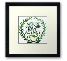 Nature Does Not Have Agency- Ana's Design Framed Print