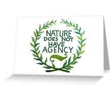 Nature Does Not Have Agency- Ana's Design Greeting Card