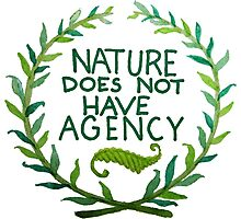 Nature Does Not Have Agency- Ana's Design Photographic Print