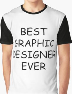Best Graphic Designer Ever T-Shirt Graphic T-Shirt