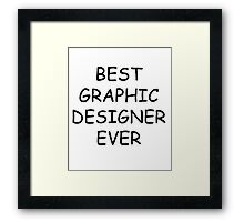 Best Graphic Designer Ever T-Shirt Framed Print