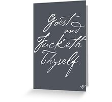 Goest Fucketh Thyself.   [white ink] Greeting Card