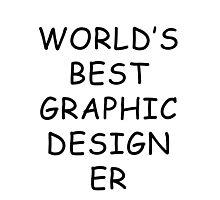 World's Best Graphic Designer T-Shirt Photographic Print