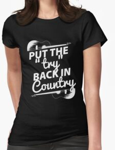 Put the Try Back in Country (white ink) Womens Fitted T-Shirt