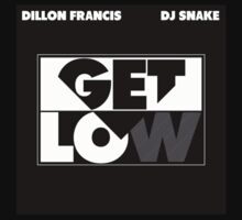 Get Low, Dillon Francis by tshirts420