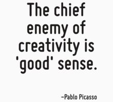 The chief enemy of creativity is 'good' sense. Kids Tee