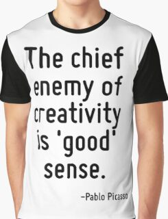 The chief enemy of creativity is 'good' sense. Graphic T-Shirt
