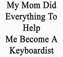 My Mom Did Everything To Help Me Become A Keyboardist  by supernova23