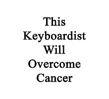 This Keyboardist Will Overcome Cancer  Photographic Print