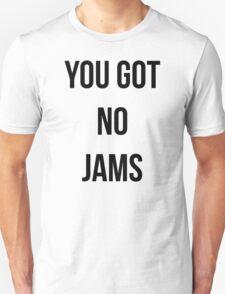 You Got No Jams - Black Unisex T-Shirt