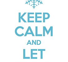 Keep Calm and Let It Go - Frozen by musicalproducts